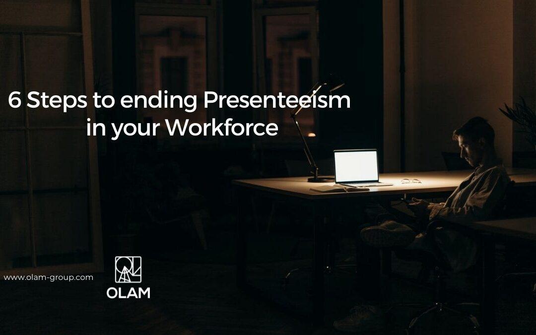 6 Steps to ending Presenteeism in your Workforce